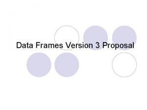 Data Frames Version 3 Proposal Data Frames Version
