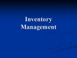 Inventory Management Inventory management A subsystem of logistics