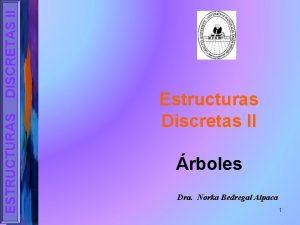 DISCRETAS II ESTRUCTURAS Estructuras Discretas II rboles Dra