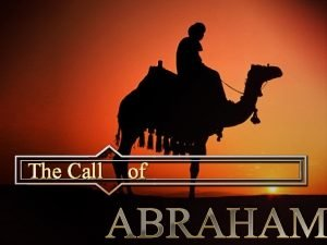 The Call of ABRAHAM Abraham Text Genesis 11