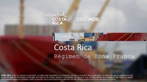 Costa Rica Rgimen de Zona Franca CINDE 2019