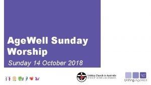 Age Well Sunday Worship Sunday 14 October 2018