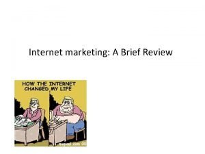 Internet marketing A Brief Review Learning objectives Evaluate