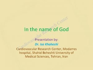 In the name of God Presentation by Dr