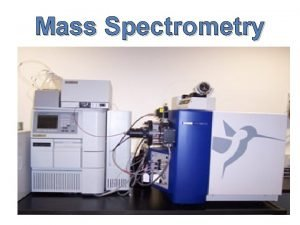 Mass Spectrometry What is Mass Spectrometry Mass spectrometry