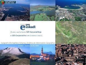 Eusko Jaurlaritzako GIS Korporatiboa el GIS Corporativo del