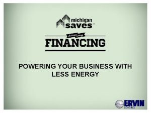POWERING YOUR BUSINESS WITH LESS ENERGY MICHIGANSAVES ORG