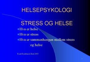 HELSEPSYKOLOGI STRESS OG HELSE l Hva er helse