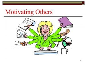 Motivating Others 1 Individual Differences in Motivation o