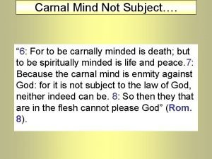 Carnal Mind Not Subject 6 For to be