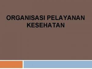 ORGANISASI PELAYANAN KESEHATAN Tugas Kelompok 1 Pengertian organisasi