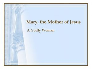Mary the Mother of Jesus A Godly Woman
