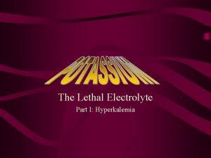 The Lethal Electrolyte Part I Hyperkalemia DEFINITION Hyperkalemia