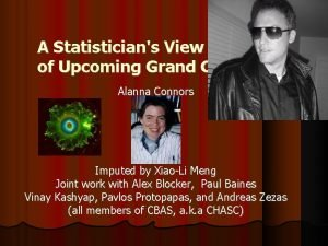 A Statisticians View of Upcoming Grand Challenges Alanna