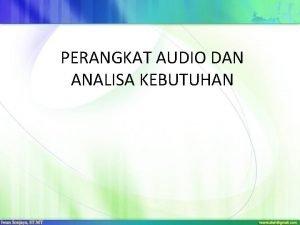 PERANGKAT AUDIO DAN ANALISA KEBUTUHAN MICROPHONE Microphone adalah
