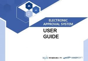ELECTRONIC APPROVAL SYSTEM USER GUIDE Electronic Approval System