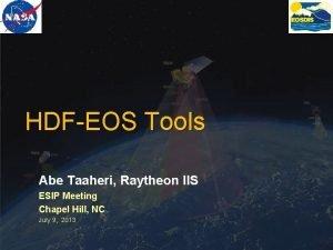 HDFEOS Tools Abe Taaheri Raytheon IIS ESIP Meeting