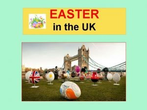 EASTER in the UK Easter is the time
