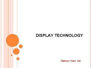 DISPLAY TECHNOLOGY Platinum Team HQ DISPLAY TECHNOLOGY CRT