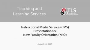 Teaching and Learning Services Instructional Media Services IMS