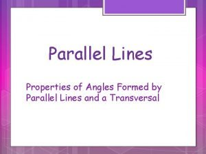 Parallel Lines Properties of Angles Formed by Parallel