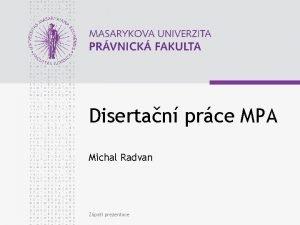 Disertan prce MPA Michal Radvan Zpat prezentace www