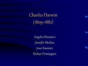 Charles Darwin 1809 1882 Angeles Meszaros Jennifer Medina