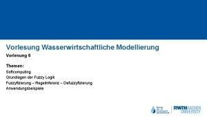 Vorlesung Wasserwirtschaftliche Modellierung Vorlesung 6 Themen Softcomputing Grundlagen