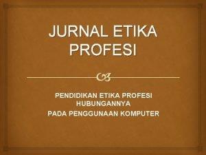 JURNAL ETIKA PROFESI PENDIDIKAN ETIKA PROFESI HUBUNGANNYA PADA