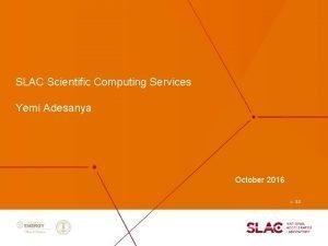 SLAC Scientific Computing Services Yemi Adesanya October 2016
