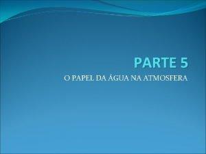 PARTE 5 O PAPEL DA GUA NA ATMOSFERA