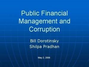 Public Financial Management and Corruption Bill Dorotinsky Shilpa