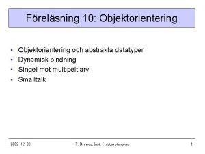 Frelsning 10 Objektorientering Objektorientering och abstrakta datatyper Dynamisk