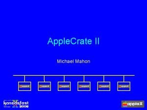 Apple Crate II Michael Mahon Why Apple Crate
