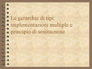 Le gerarchie di tipi implementazioni multiple e principio