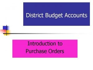 District Budget Accounts Introduction to Purchase Orders Purchase