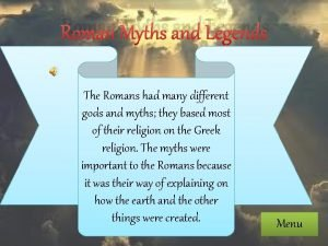 Roman Myths and Legends The Romans had many