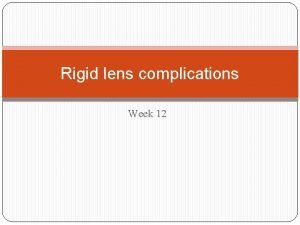 Rigid lens complications Week 12 Rigid lens complications