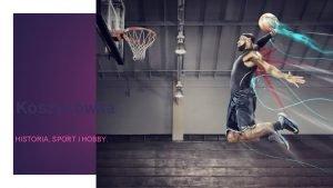 Koszykwka HISTORIA SPORT I HOBBY Koszykwka dyscyplina sportu