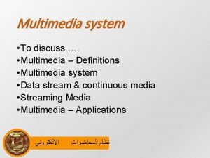 Multimedia system To discuss Multimedia Definitions Multimedia system