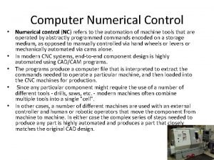 Computer Numerical Control Numerical control NC refers to