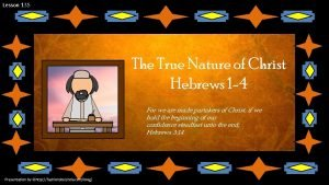 Lesson 135 The True Nature of Christ Hebrews
