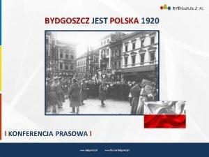 BYDGOSZCZ JEST POLSKA 1920 l KONFERENCJA PRASOWA l