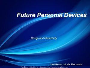 Future Personal Devices Design and Interactivity Future Devices
