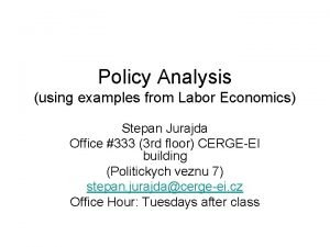 Policy Analysis using examples from Labor Economics Stepan