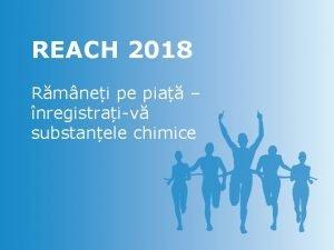 REACH 2018 Rmnei pe pia nregistraiv substanele chimice