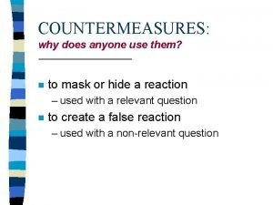 COUNTERMEASURES why does anyone use them n to