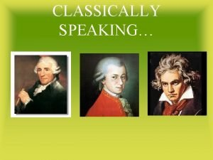 CLASSICALLY SPEAKING Classically speaking The word classical can