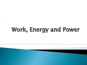 Work Energy and Power Work What is work