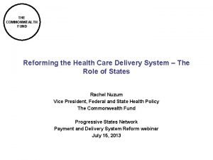 THE COMMONWEALTH FUND Reforming the Health Care Delivery
